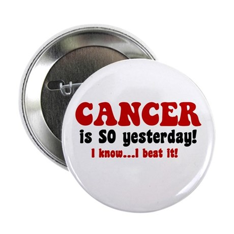 "Cancer is SO Yesterday 2.25"" Button (10 pack)"