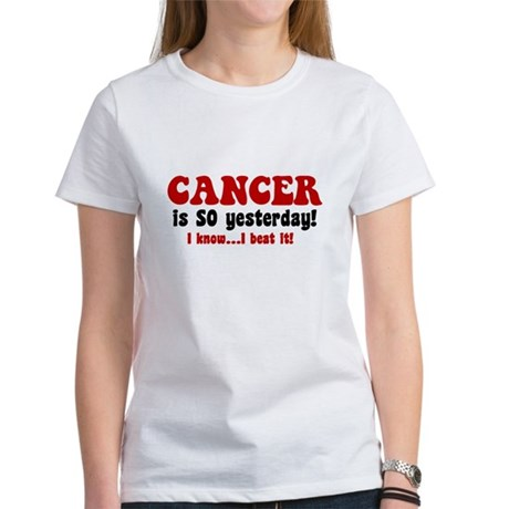 Cancer is SO Yesterday Women's T-Shirt