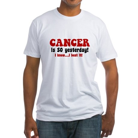 Cancer is SO Yesterday Fitted T-Shirt