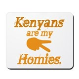 Kenyans are my HOmies Mousepad