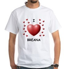 I Love Breana - Shirt