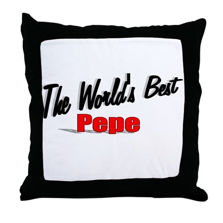 &quot;The World's Best Pepe&quot; Throw Pillow