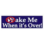 Wake Me When it's Over! (bumper sticker)