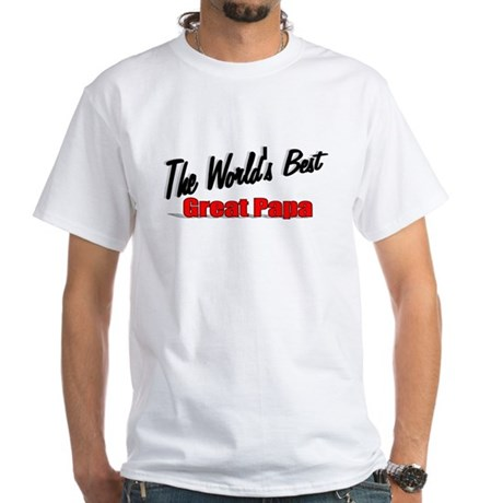 """The World's Best Great Papa"" White T-Shirt"