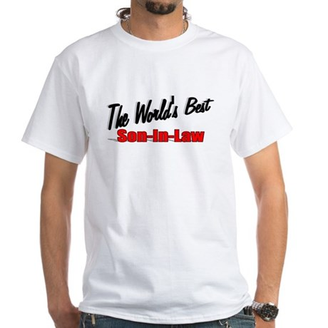 """The World's Best Son-In-Law"" White T-Shirt"
