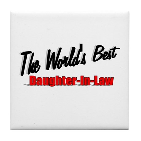 """The World's Best Daughter-In-Law"" Tile Coaster"