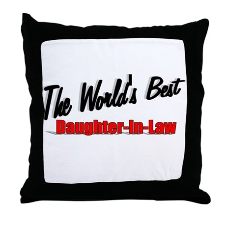 """The World's Best Daughter-In-Law"" Throw Pillow"