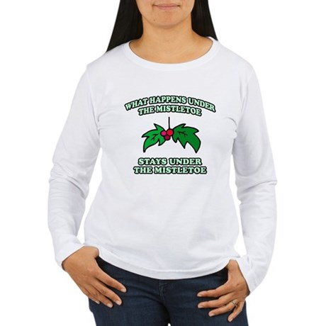 What Happens Under Mistletoe Womens Long Sleeve T