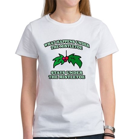 What Happens Under Mistletoe Womens T-Shirt
