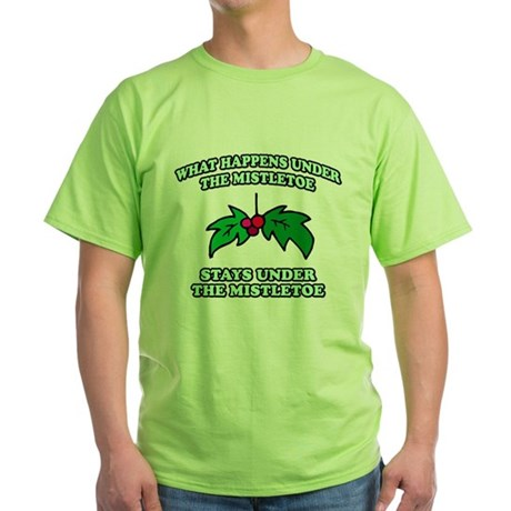 What Happens Under Mistletoe Green T-Shirt