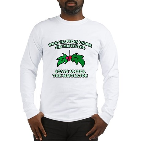 What Happens Under Mistletoe Long Sleeve T-Shirt