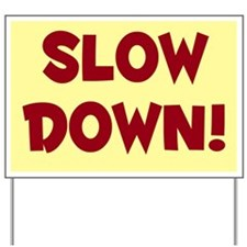 Slow Down! Yard Sign