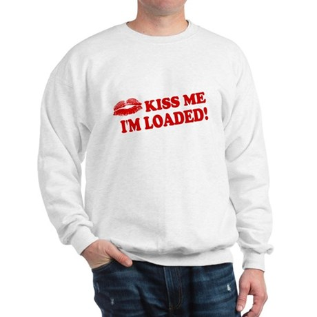 Kiss Me, I'm Loaded! Sweatshirt