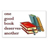 One Good Book Deserves Another Sticker (Rectangula