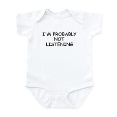 I'M PROBABLY NOT LISTENING Infant Bodysuit