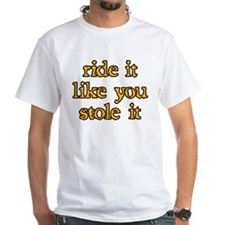 """ride it like you stole it"" white tee"