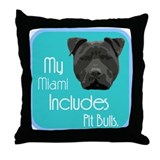 My Miami Includes Pit Bulls Throw Pillow