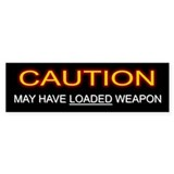 CAUTION: MAY HAVE LOADED WEAPON