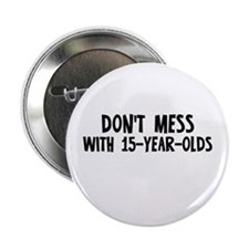 "Don't Mess with 15-Year-Olds 2.25"" Button (10 pack"