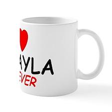 I Love Makayla Forever - Mug
