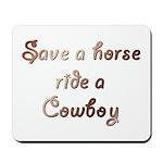 Save a Horse Ride a Cowboy Mousepad