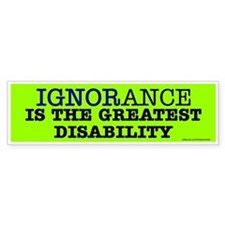 Ignorance the greatest disability Bumper Car Sticker
