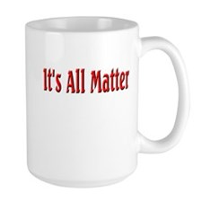 It's All Matter (red) Mug