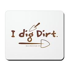 I Dig Dirt Mousepad