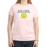 Be Nice...Doctor.... T-Shirt