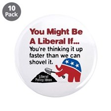 "Liberals think, and we shovel 3.5"" Button (10 pack"