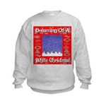 Dreaming Of A White Christmas Kids Sweatshirt