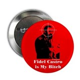 "Fidel Castro Is My Bitch 2.25"" Button (100 pack)"