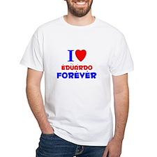 I Love Eduardo Forever - Shirt
