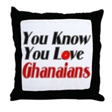 you know you love Ghanians Throw Pillow