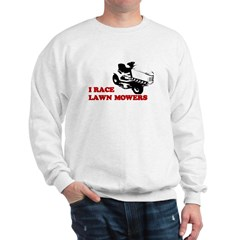 I race lawn mowers. Sweatshirt