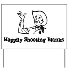 Happily Shooting Blanks Yard Sign