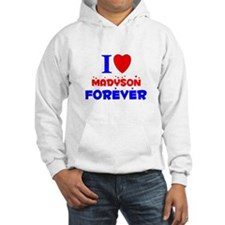 I Love Madyson Forever - Hoodie
