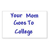 Your Mom Goes To College Rectangle Decal