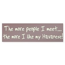 The More People Havanese Bumper Bumper Sticker
