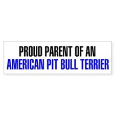 Proud Parent of an American Pit Bull Bumper Stick