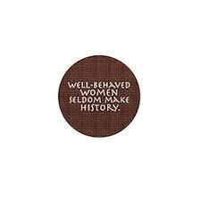 """""""Well-behaved women"""" Mini Button"""
