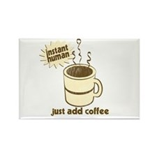 Instant Human - Just Add Coffee Rectangle Magnet (
