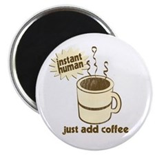 "Instant Human - Just Add Coffee 2.25"" Magnet (10 p"
