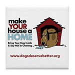 A Dog House is NOT A Home Tile Coaster
