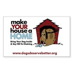 A Dog House is NOT A Home Rectangle Sticker