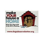 A Dog House is NOT A Home Rectangle Magnet