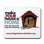 A Dog House is NOT A Home Mousepad