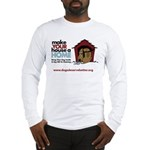 A Dog House is NOT A Home Long Sleeve T-Shirt