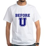 Before U White T-Shirt