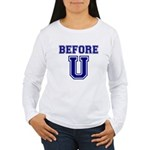 Before U Women's Long Sleeve T-Shirt